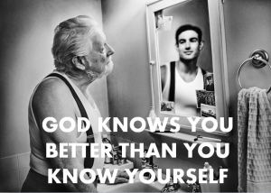 God knows you better than you know yourself