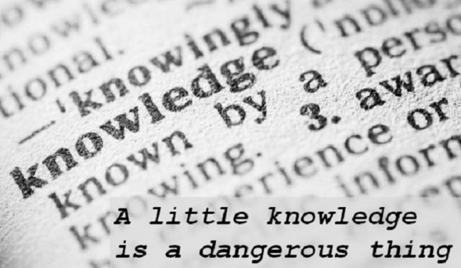 A little knowledge is a dangerous thing