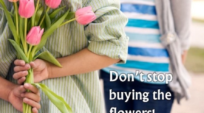 Don't stop buying the flowers!