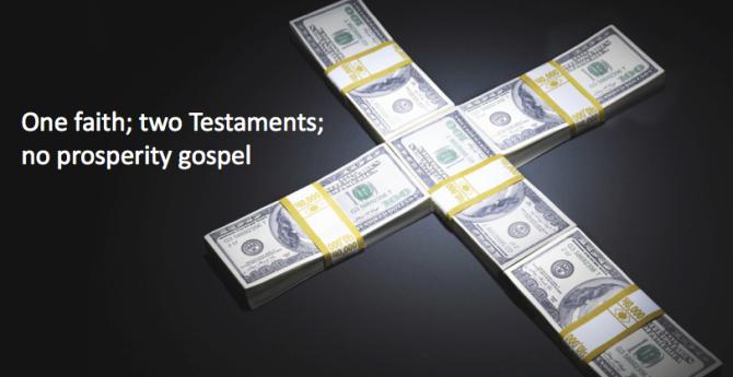 One faith; Two testaments; No prosperity gospel