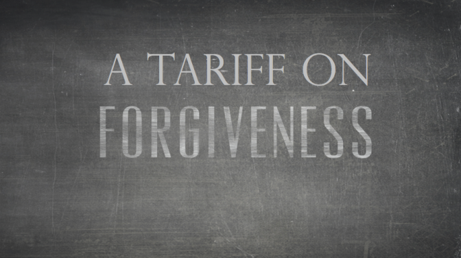 A tariff on forgiveness