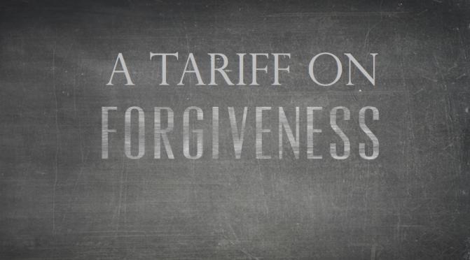 A tariff on forgiveness